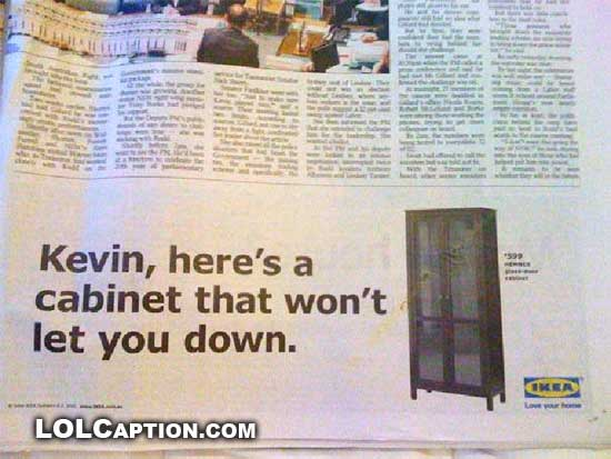 http://www.lolcaption.com/wp-content/uploads/2010/06/kevin-rudd-ikea-ad.jpg