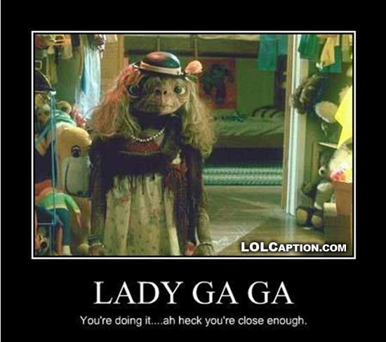 http://www.lolcaption.com/wp-content/uploads/2010/09/lolcaption-lady-gaga-lol-funny-demotivational-pics.jpg